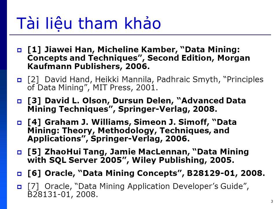 Tài liệu tham khảo [1] Jiawei Han, Micheline Kamber, Data Mining: Concepts and Techniques , Second Edition, Morgan Kaufmann Publishers, 2006.